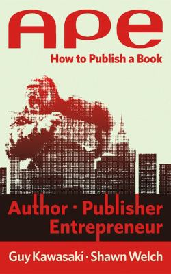 book cover: APE-Author, Publisher, Entrepreneur by Kawasaki and Welch