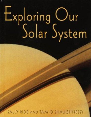 book cover: Exploring Our Solar System by Sally Ride and Tam O'Shaughnessy