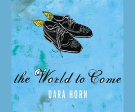 book cover: The World to Come by Dara Horn