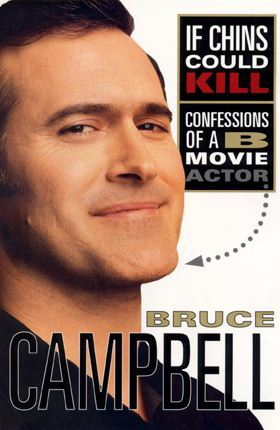 book cover: If Chins Could Kill: Confessions of a B Movie Actor by Bruce Campbell
