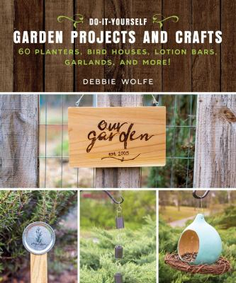 book cover: Do-It-Yourself Garden Projects and Crafts by Debbie Wolfe