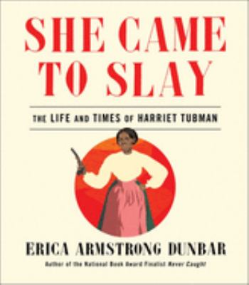 book cover: She Came to Slay by Erica Armstrong Dunbar