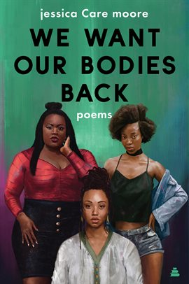 book cover: We Want Our Bodies Back by jessica Care moore