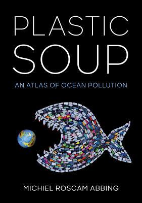 book cover: Plastic Soup by Michiel Roscam Abbing