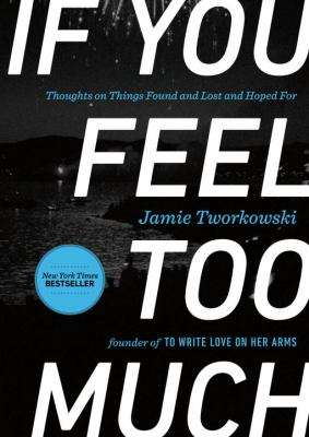 book cover: If You Feel Too Much by Jamie Tworkowski