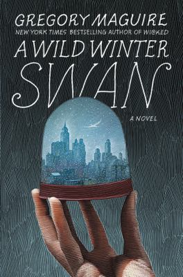 book cover: A Wild Winter Swan by Gregory Maguire