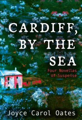 book cover: Cardiff, By the Sea by Joyce Carol Oates