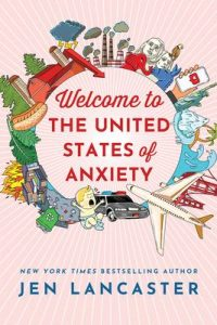 book cover: Welcome to the United States of Anxiety by Jen Lancaster
